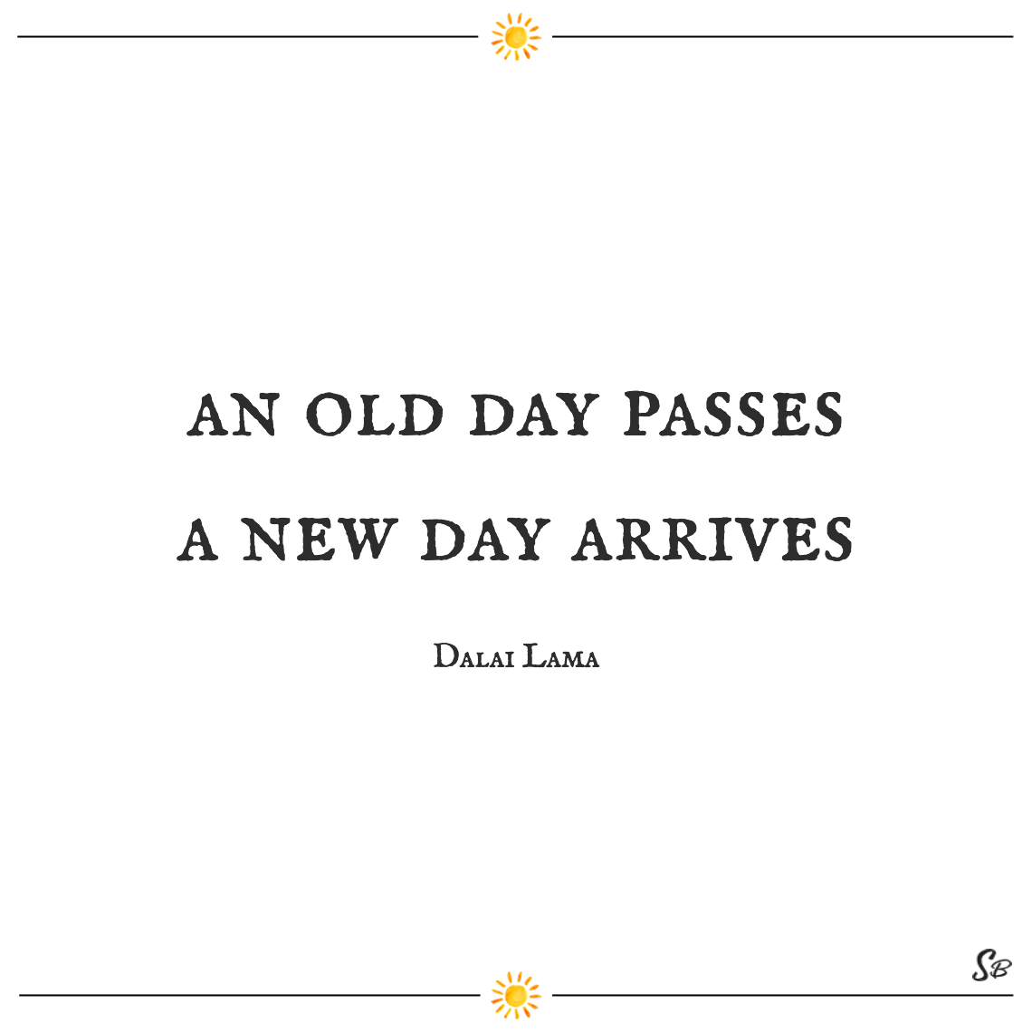 An old day passes a new day arrives dalai lama