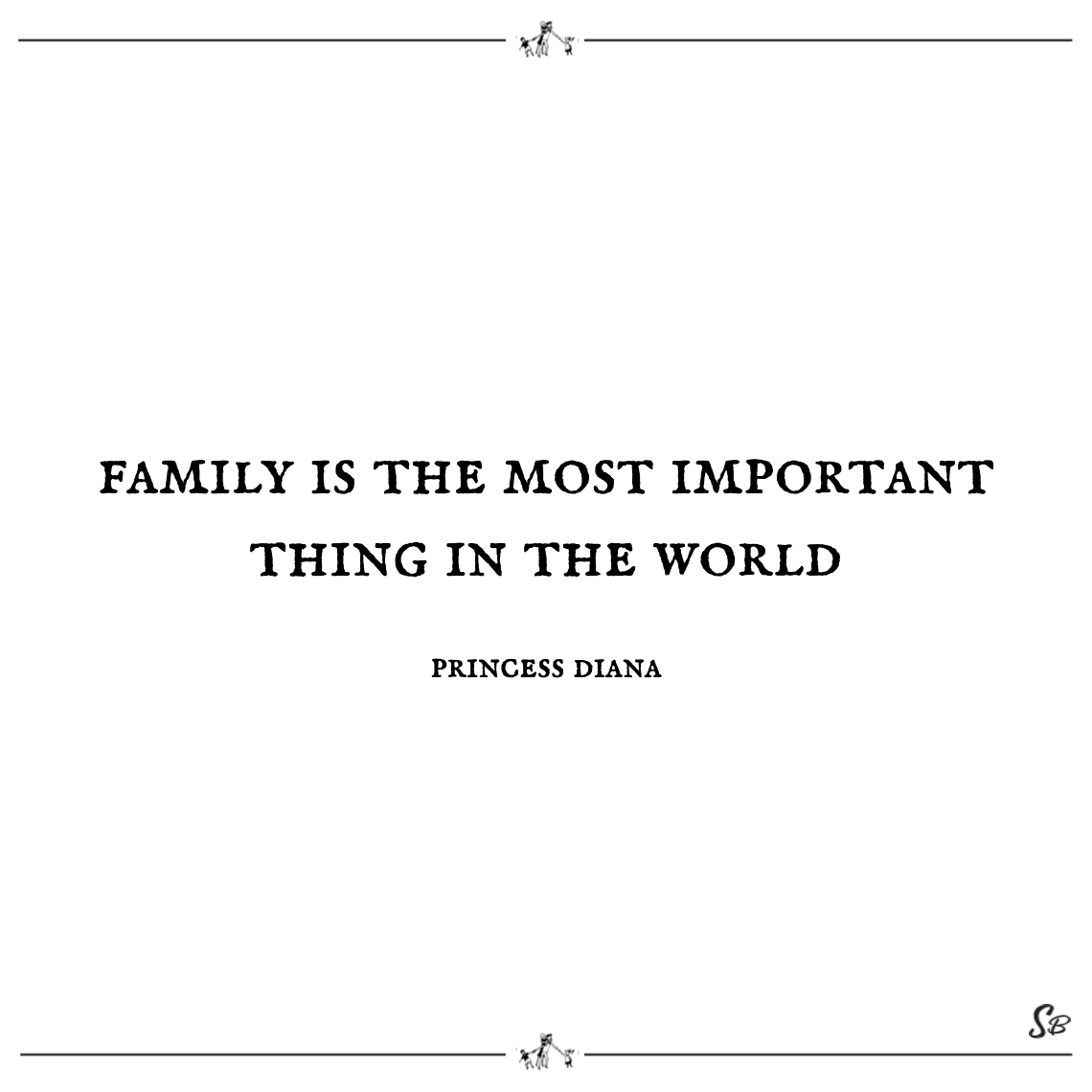 Family Is The Most Important Thing In The World Princess Diana