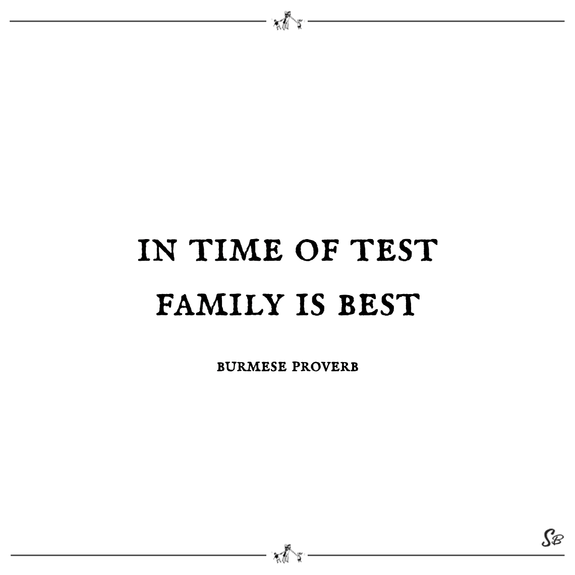 In time of test family is best burmese proverb