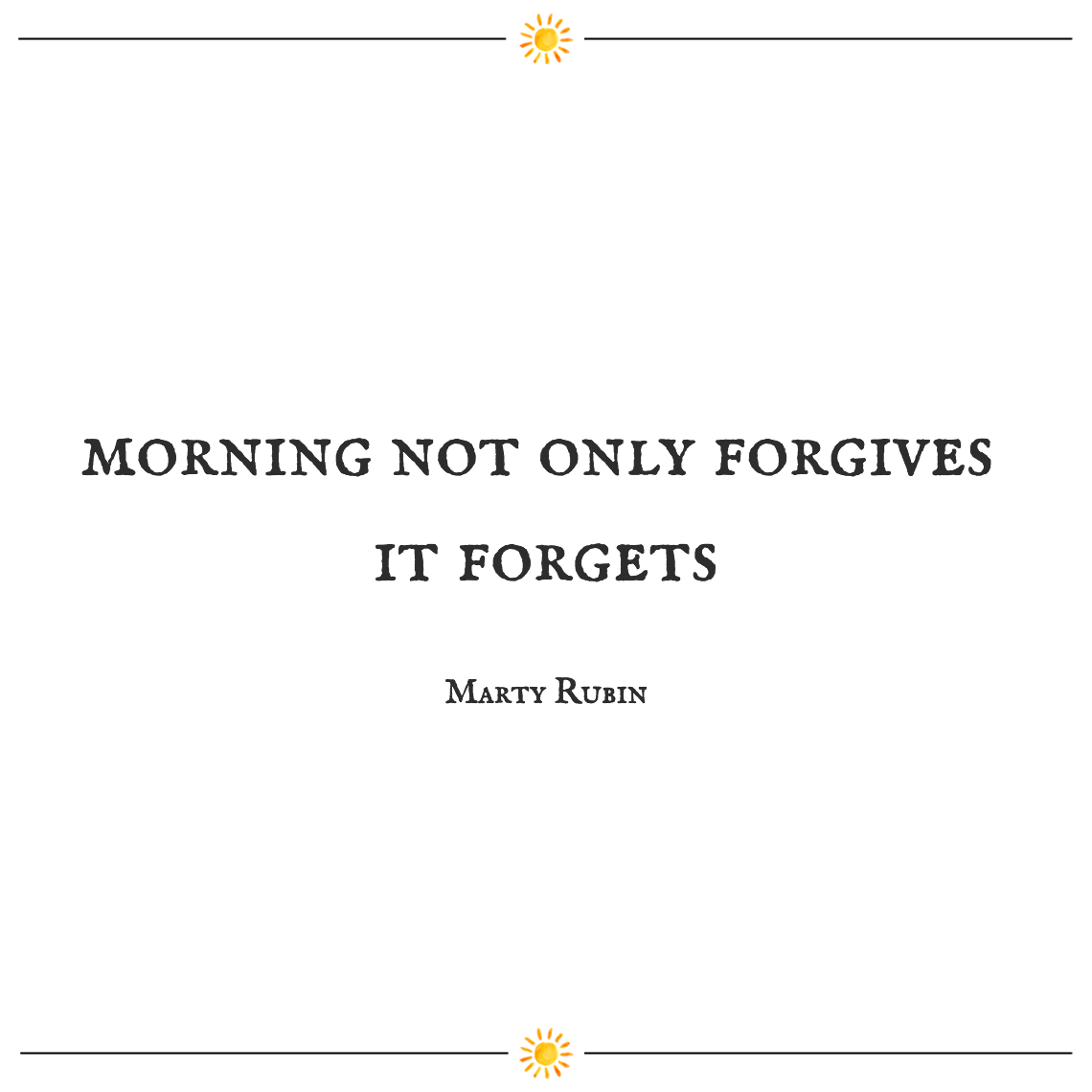 Morning not only forgives it for s marty rubin good morning quotes