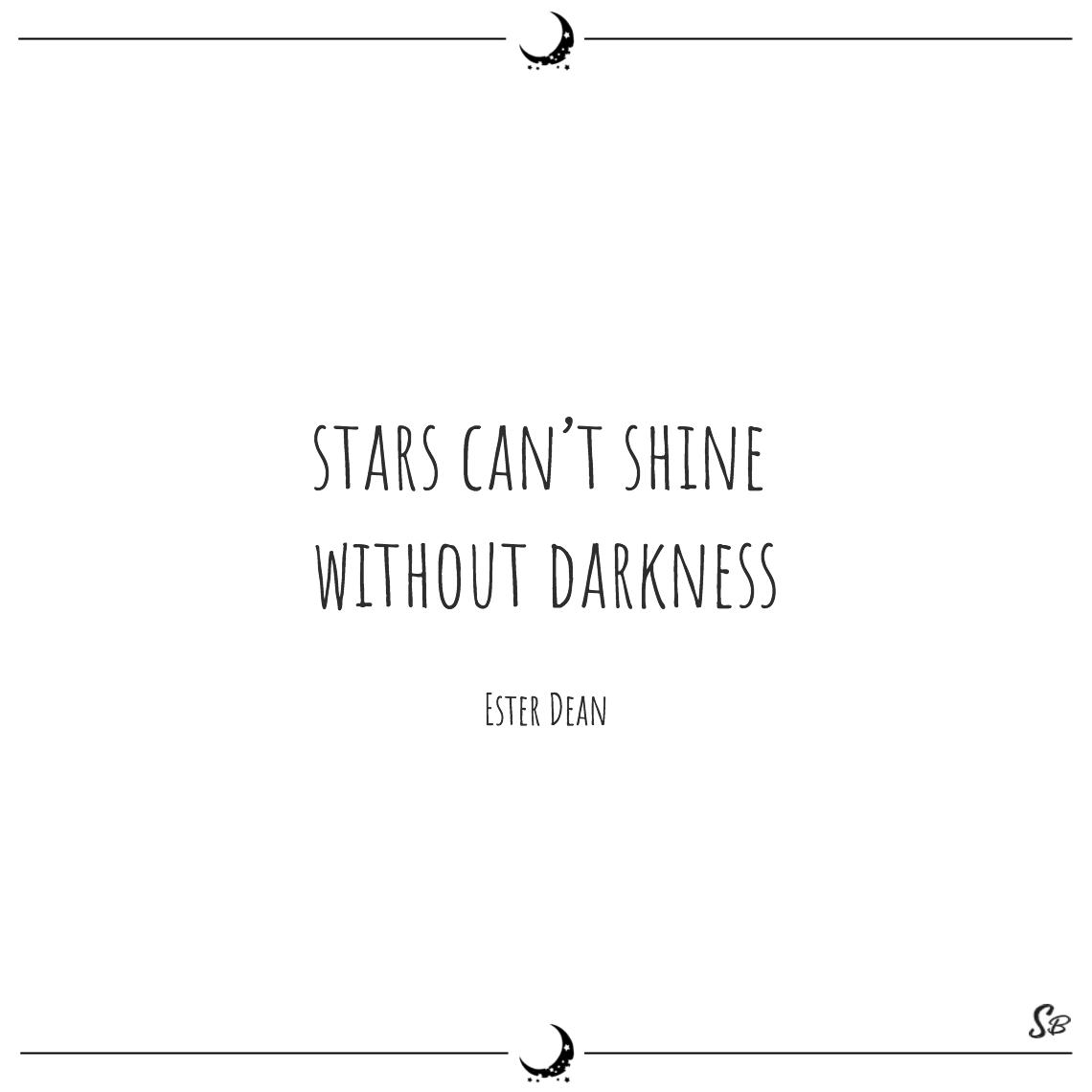 Stars can't shine without darkness ester dean
