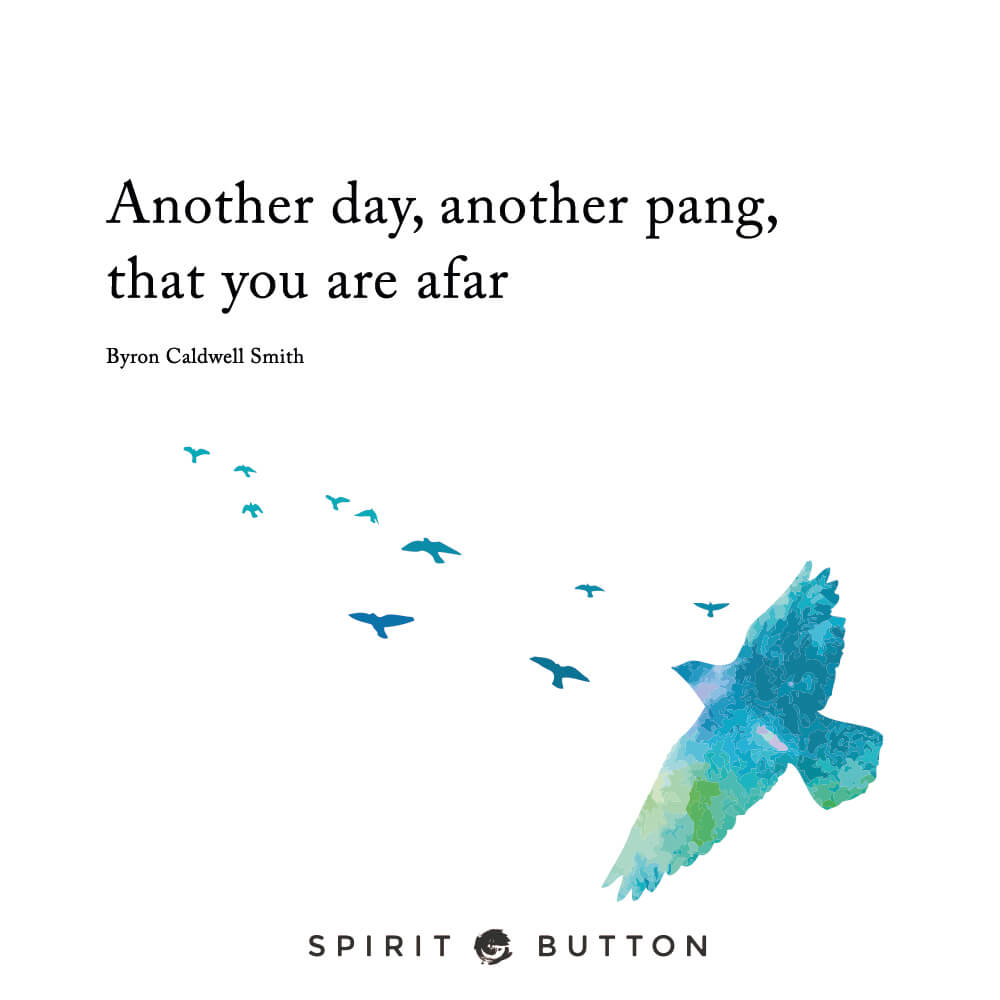 Another day, another pang that you are afar. – byron caldwell smith