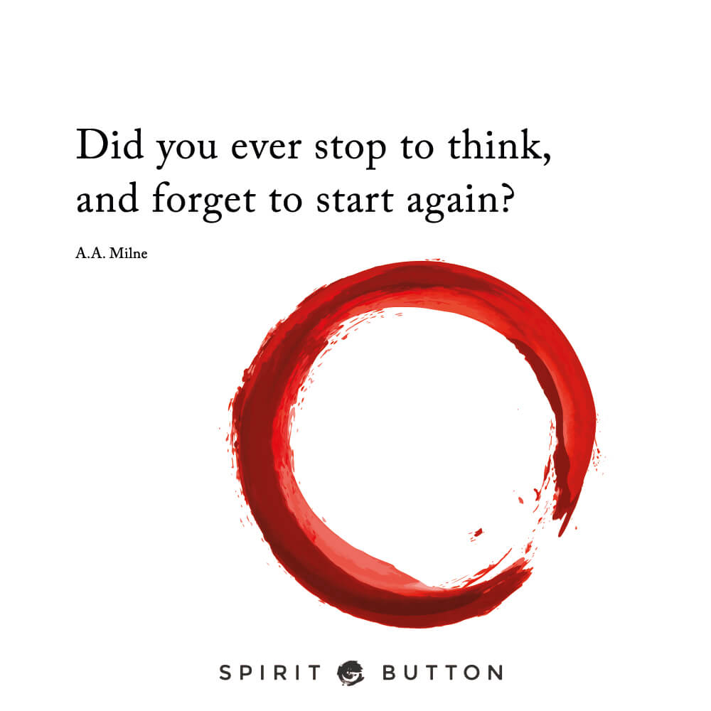 Did you ever stop to think, and forget to start again – a.a. milne