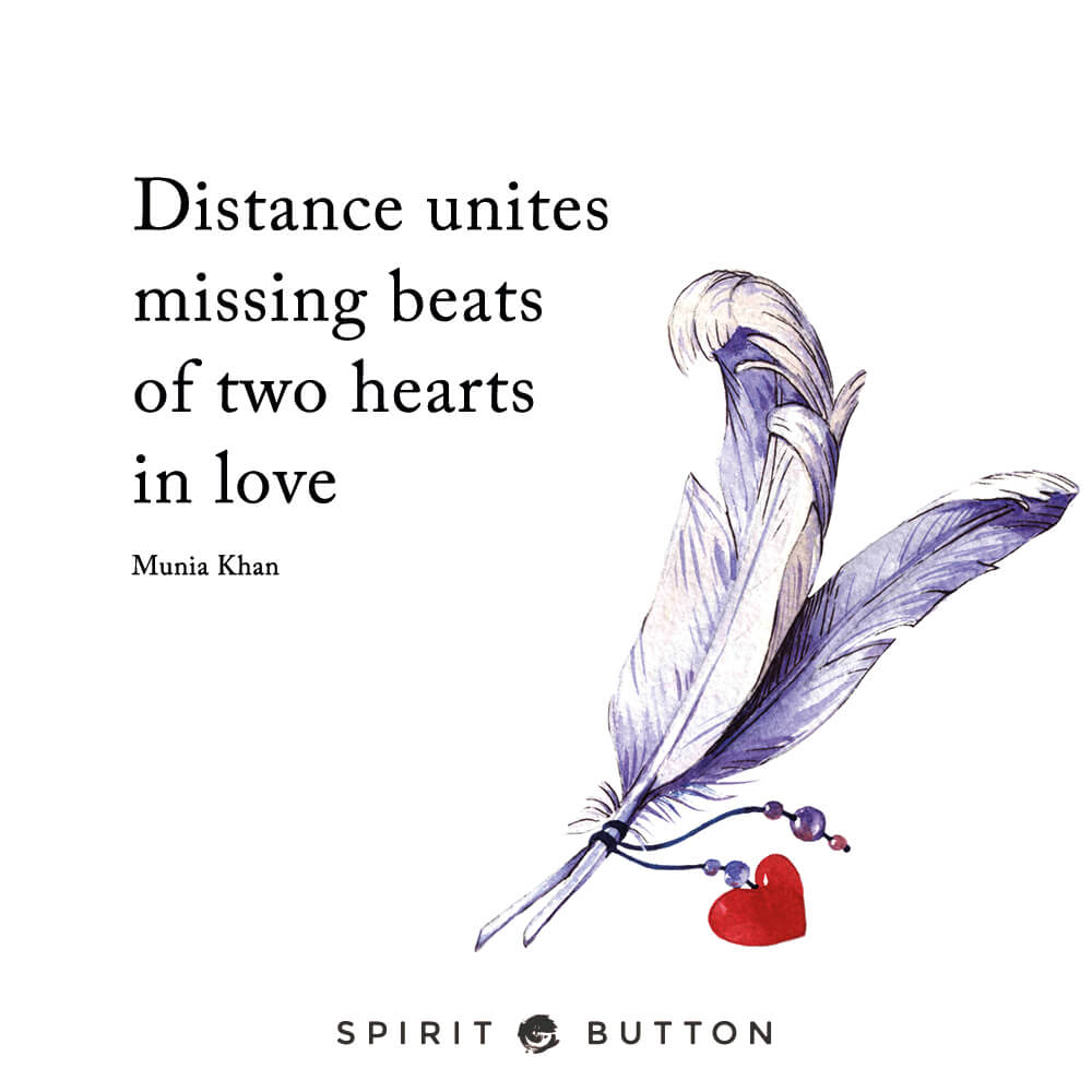 Distance unites missing beats of two hearts in love. – munia khan