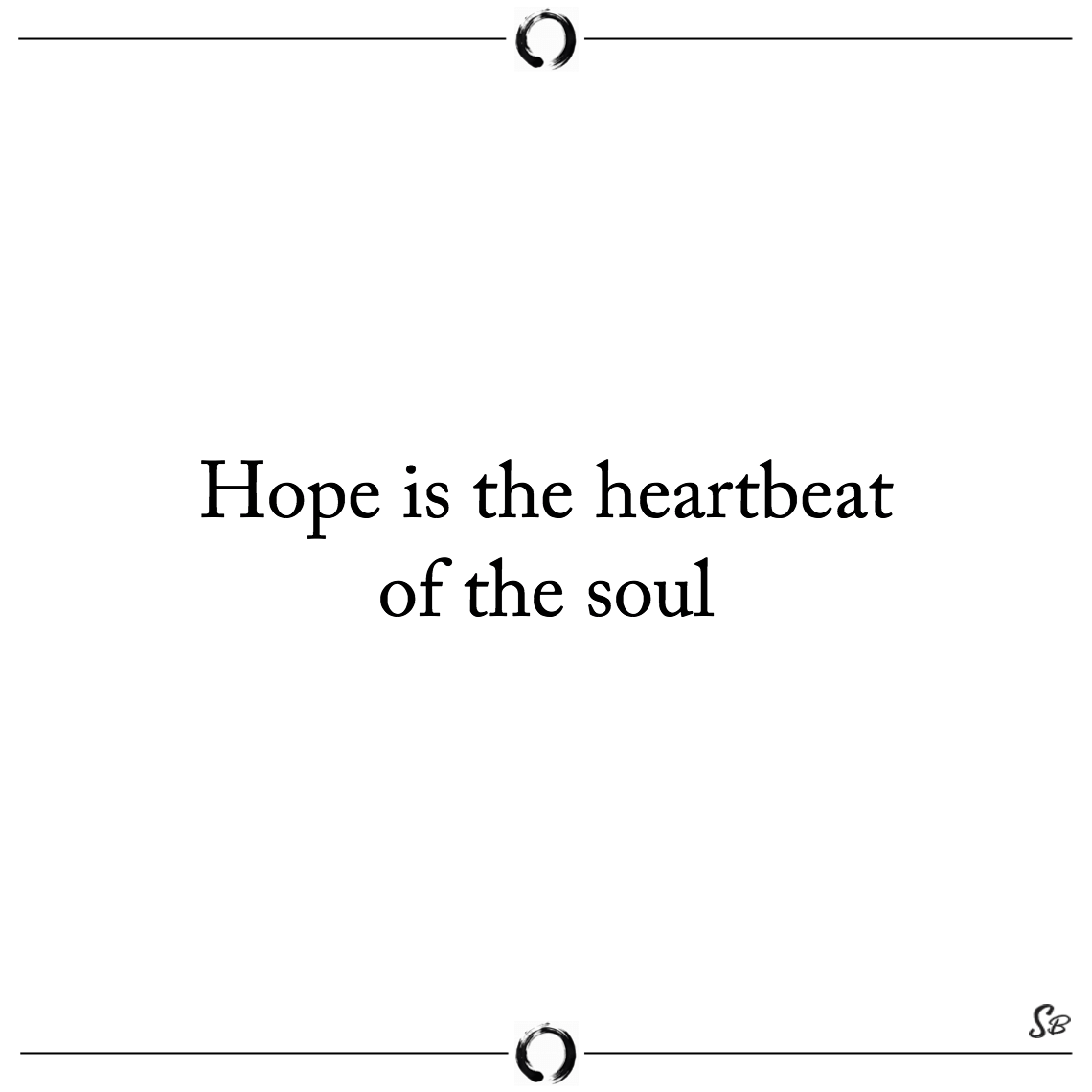 Hope is the heartbeat of the soul michelle horst