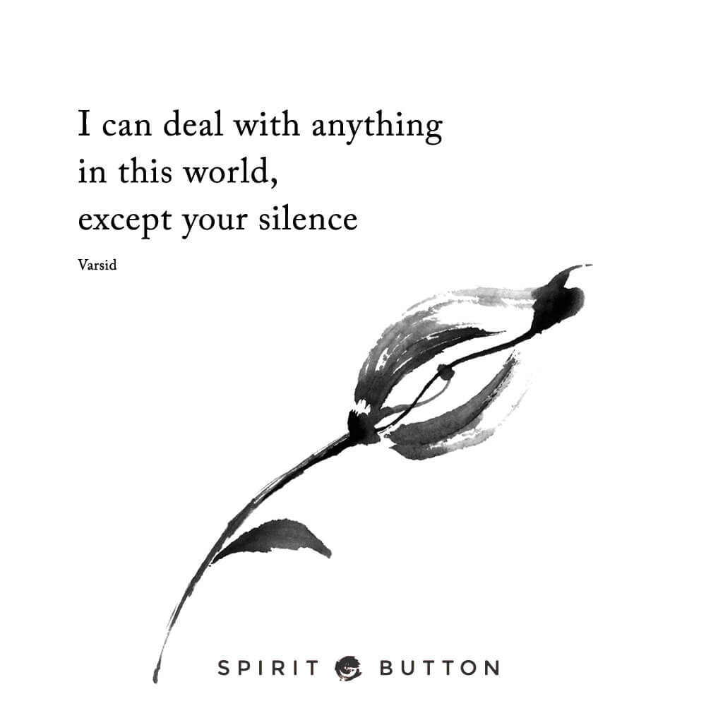 I can deal with anything in this world, except your silence. – varsid