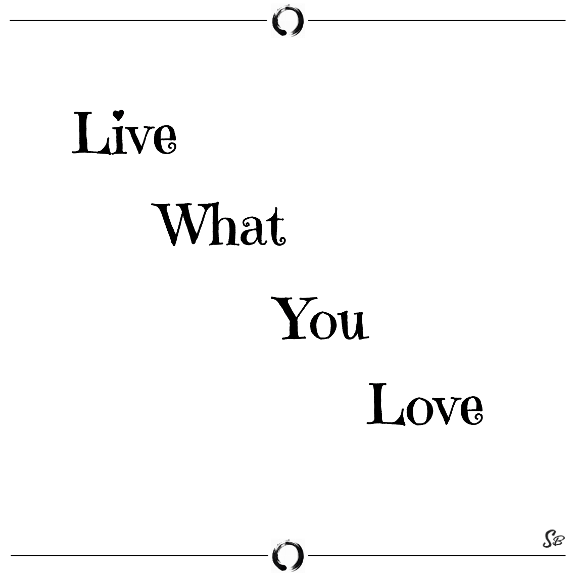 Live what you love jo deurbrouck short quotes