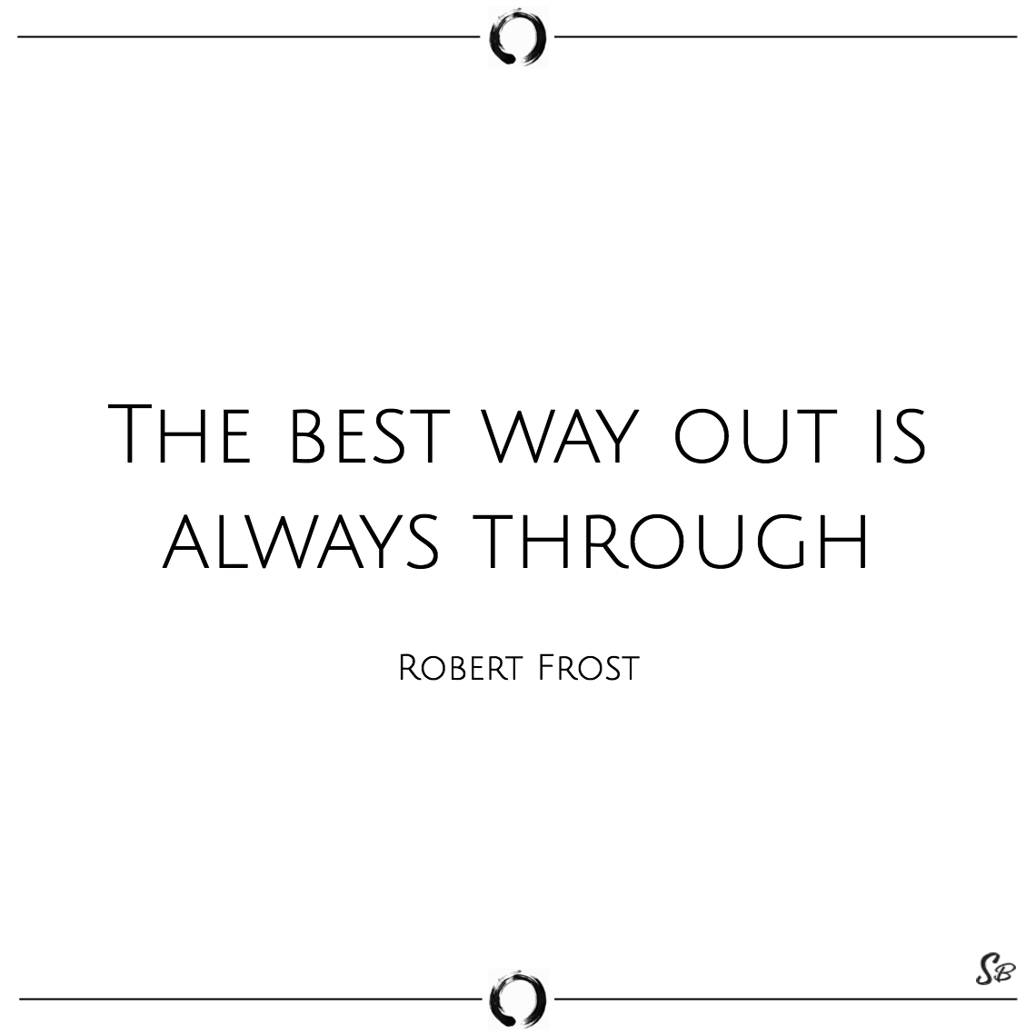 The best way out is always through robert frost