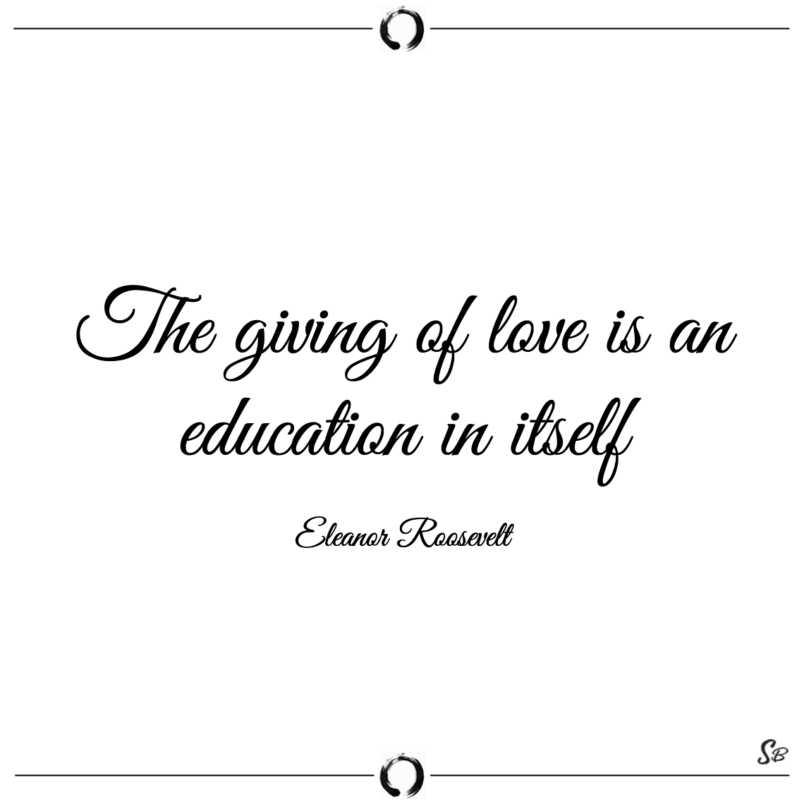 The giving of love is an education in itself eleanor roosevelt