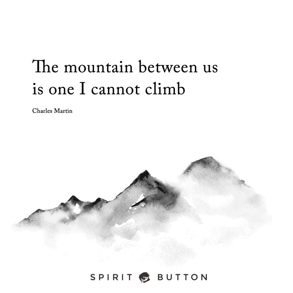 The mountain between us is one i cannot climb. – charles martin