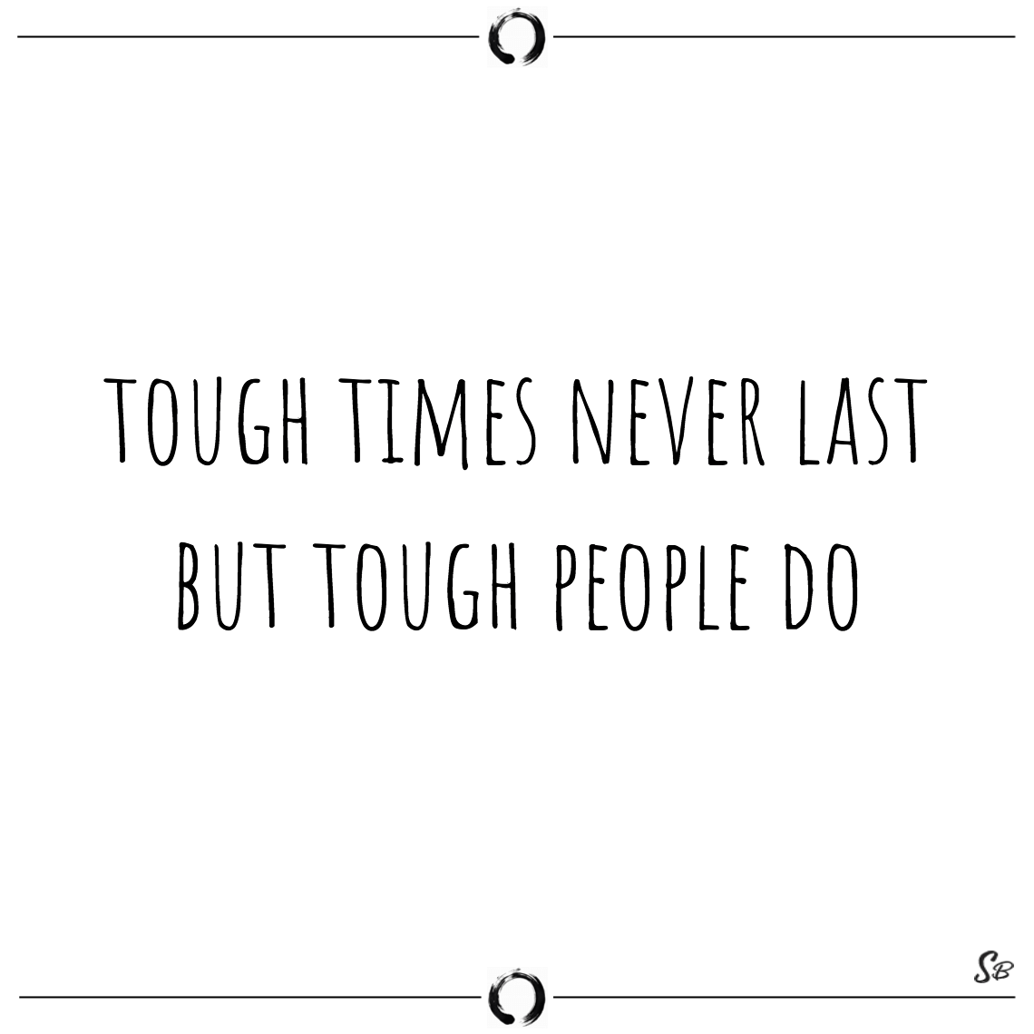 Tough times never last but tough people do dr. robert schuller