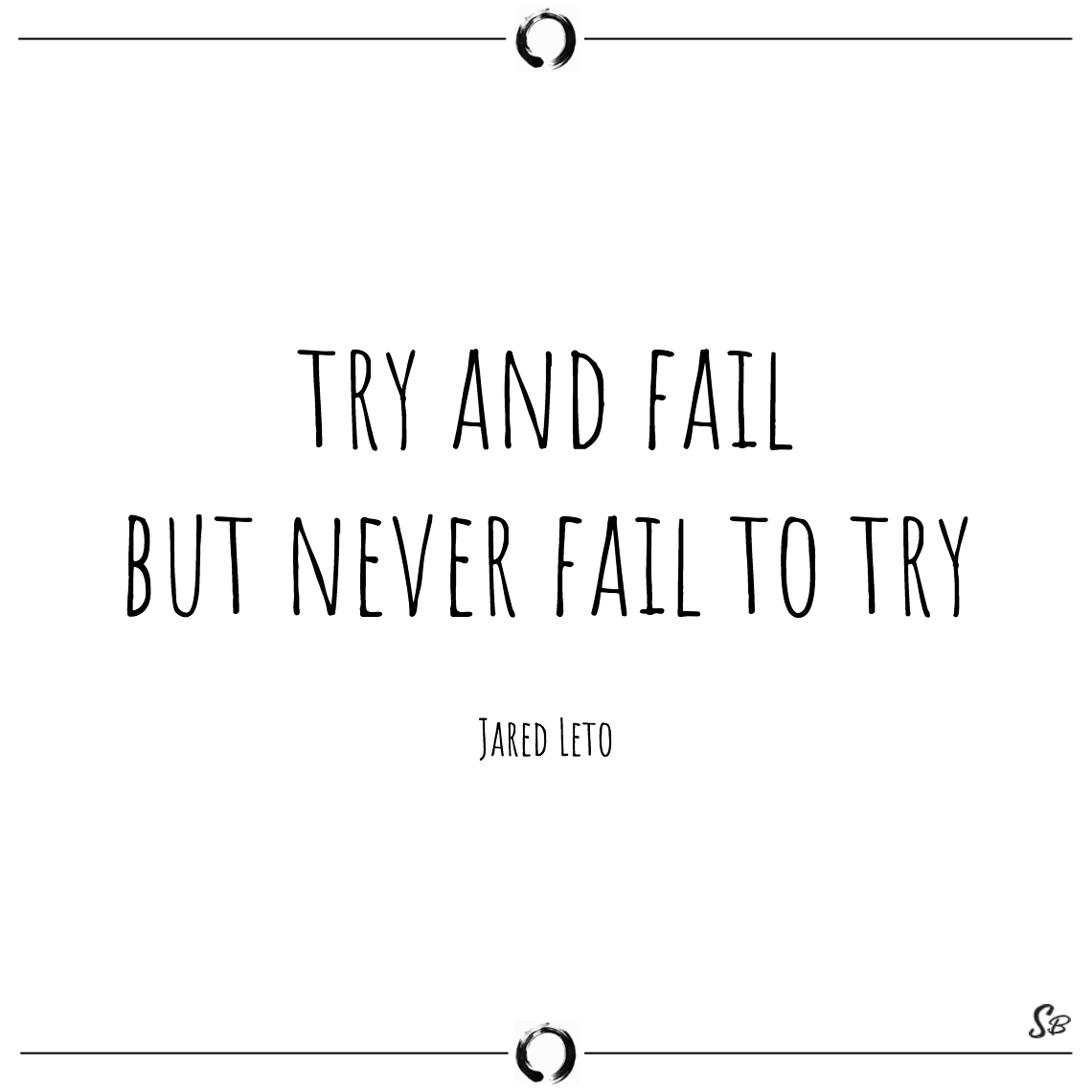 Try and fail but never fail to try jared leto