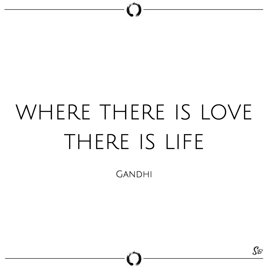 Where there is love there is life mahatma gandhi