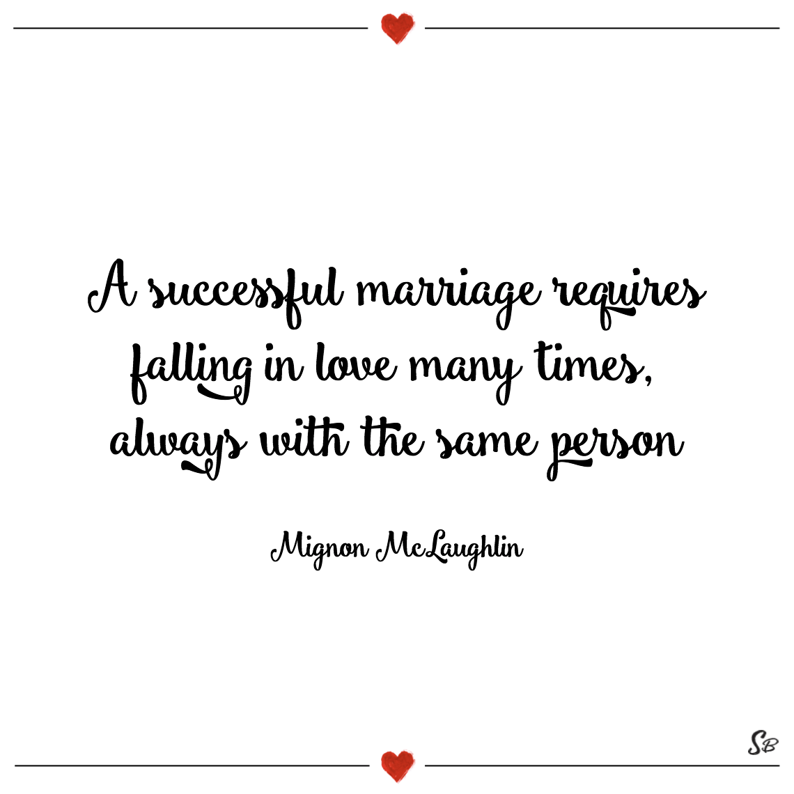 A successful marriage requires falling in love many times always with the same person mignon