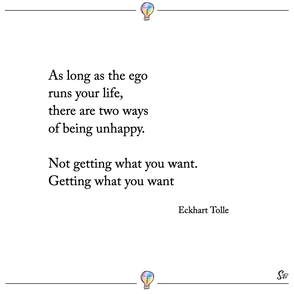 As Long As The Ego Runs Your Life There Are Two Ways Of Being