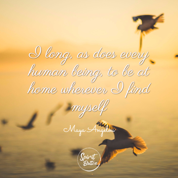 I long as does every human being to be at home wherever i find myself
