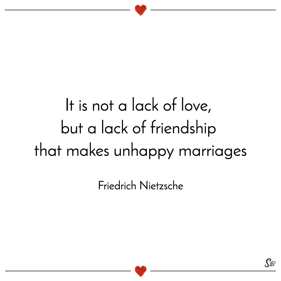 Image of: Inspirational It Is Not Lack Of Love But Lack Of Friendship That Makes Unhappy Wisdom Quotes 31 Beautiful Marriage Quotes About Love And Friendship Spirit Button