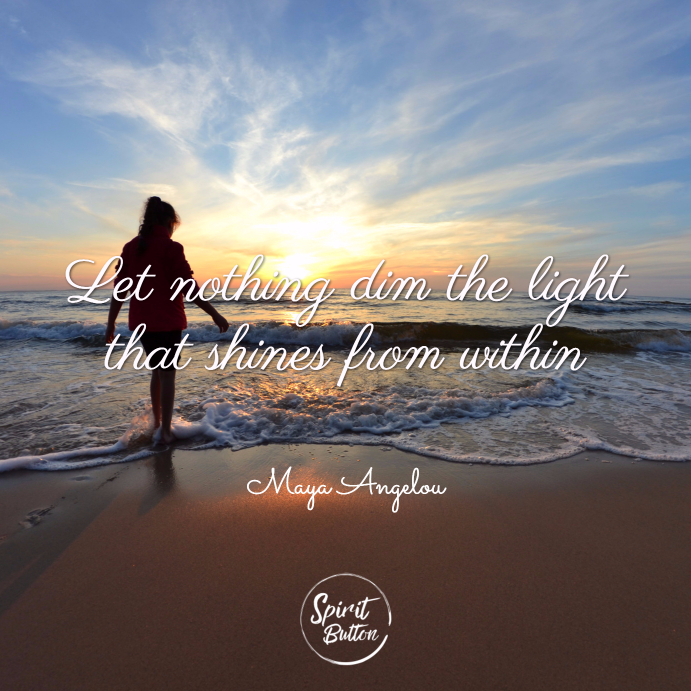 Let nothing dim the light that shines from within