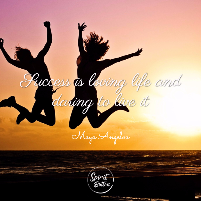 Success is loving life and daring to live it