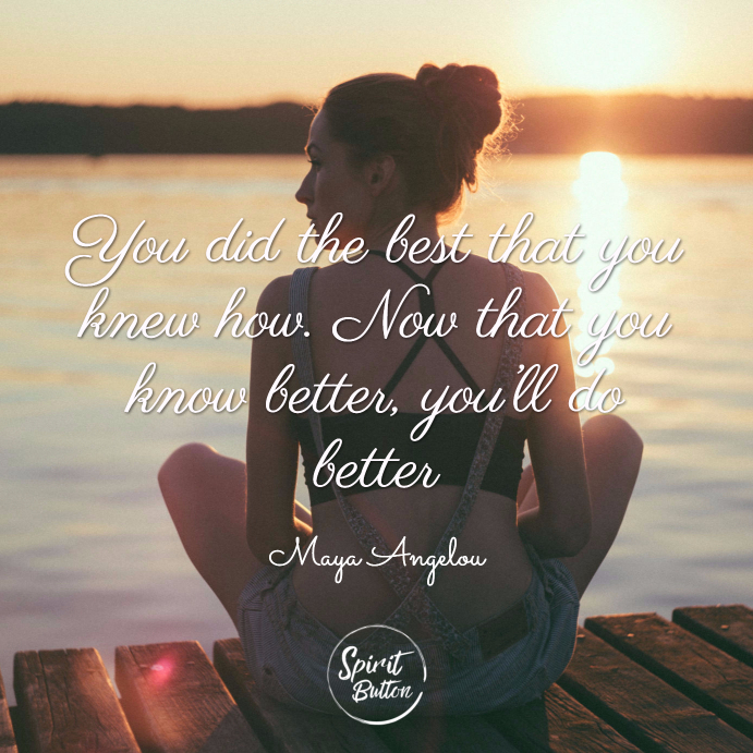 You did the best that you knew how. now that you know better you'll do better