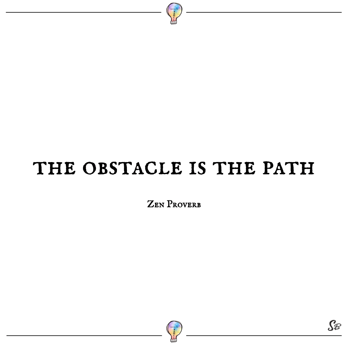 The obstacle is the path zen proverb deep quotes