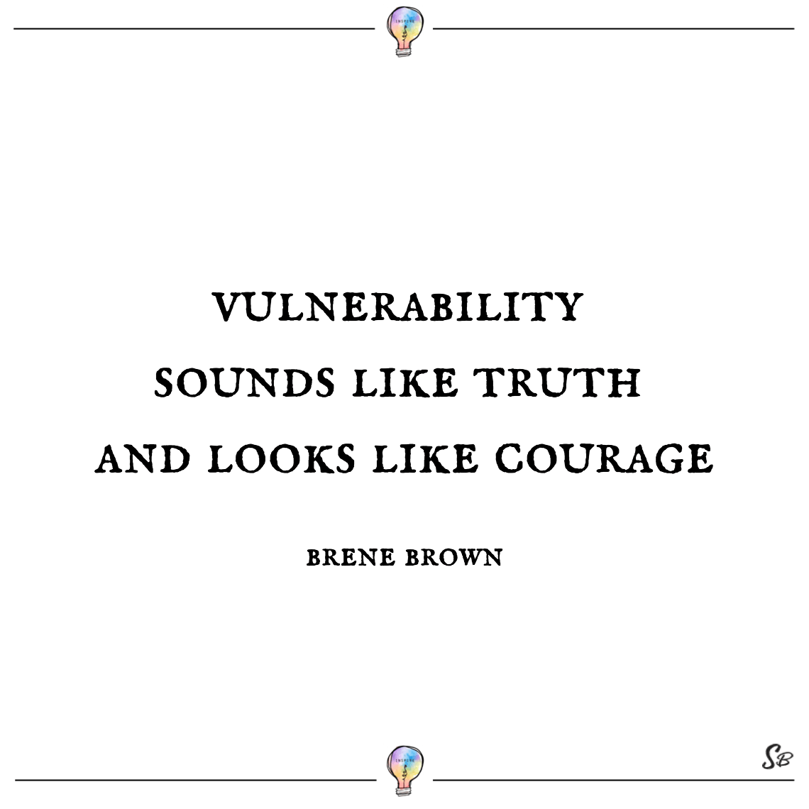 Vulnerability sounds like truth and looks like courage brene brown