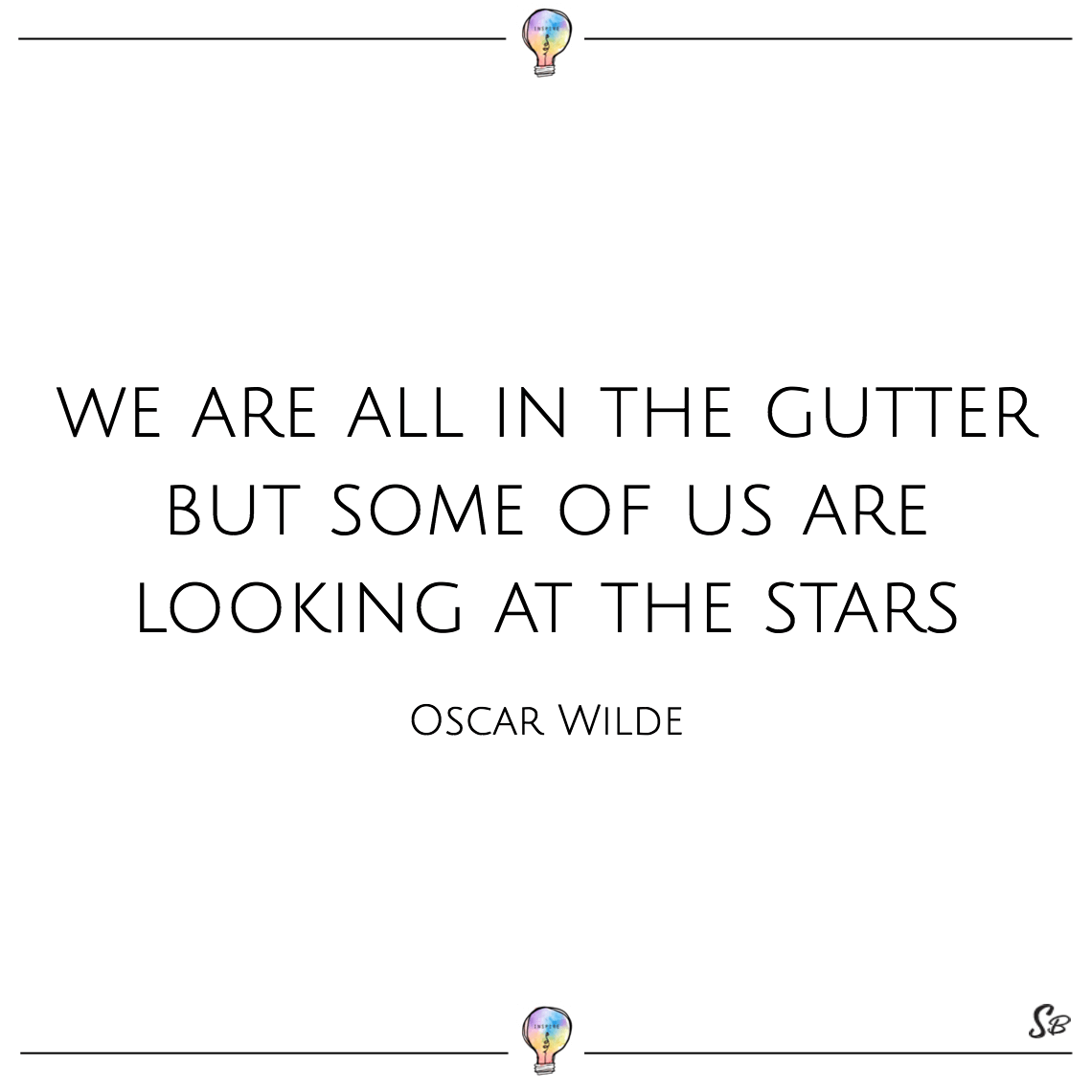 We are all in the gutter but some of us are looking at the stars oscar wilde deep quotes