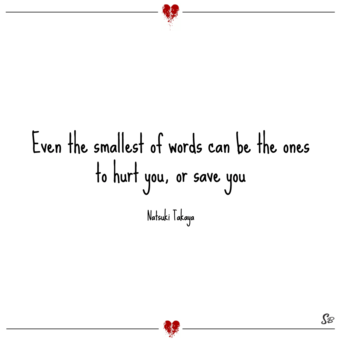 Even the smallest of words can be the ones to hurt you, or save you natsuki takaya
