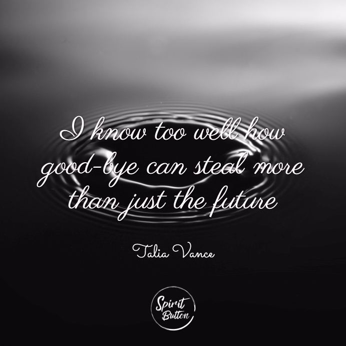 I know too well how good bye can steal more than just the future. talia vance