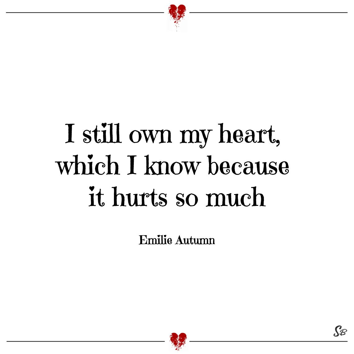 I still own my heart, which i know because it hurts so much emilie autumn