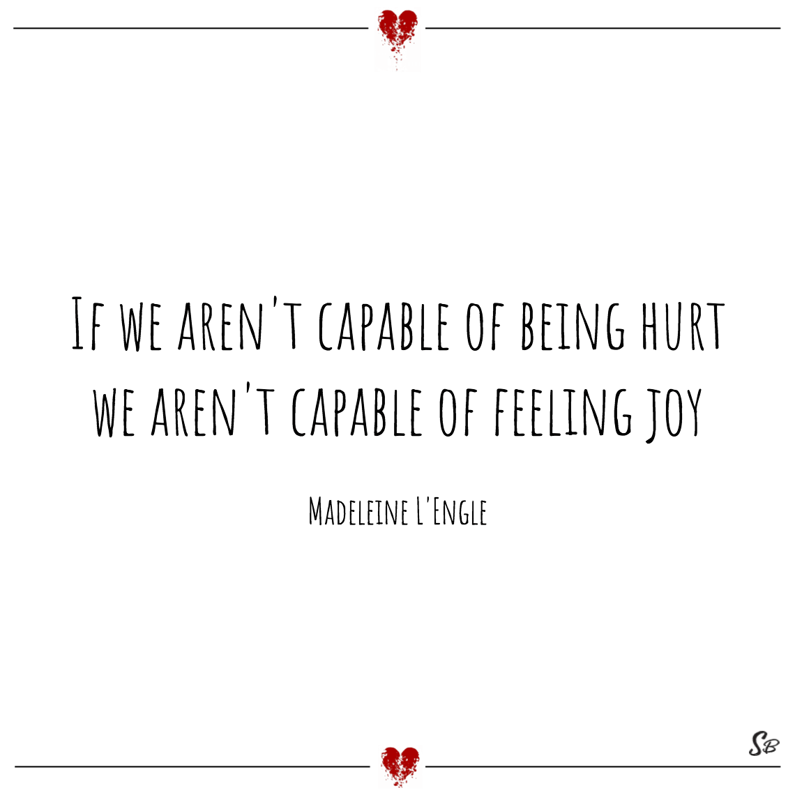 If we aren't capable of being hurt we aren't capable of feeling joy madeleine l'engle feeling hurt pain quotes