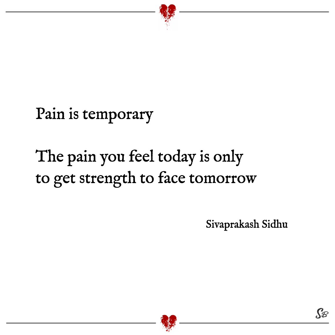 Pain is temporary the pain you feel today is only to get strength to face tomorrow sivaprakash sidhu
