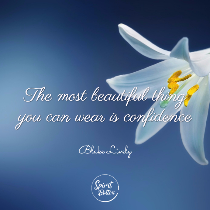 The most beautiful thing you can wear is confidence. blake lively