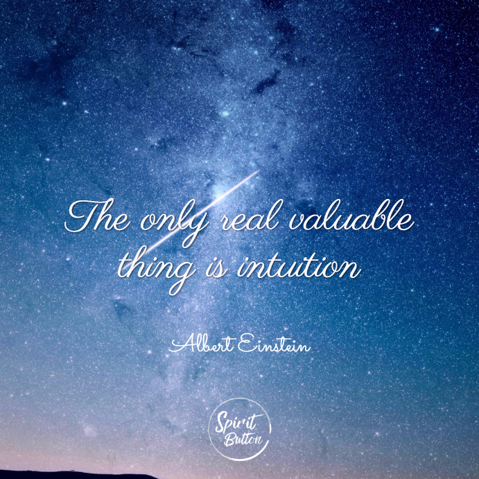 The only real valuable thing is intuition. albert einstein
