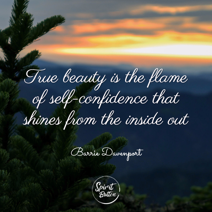 True beauty is the flame of self confidence that shines from the inside out. barrie davenport | Spirit Button