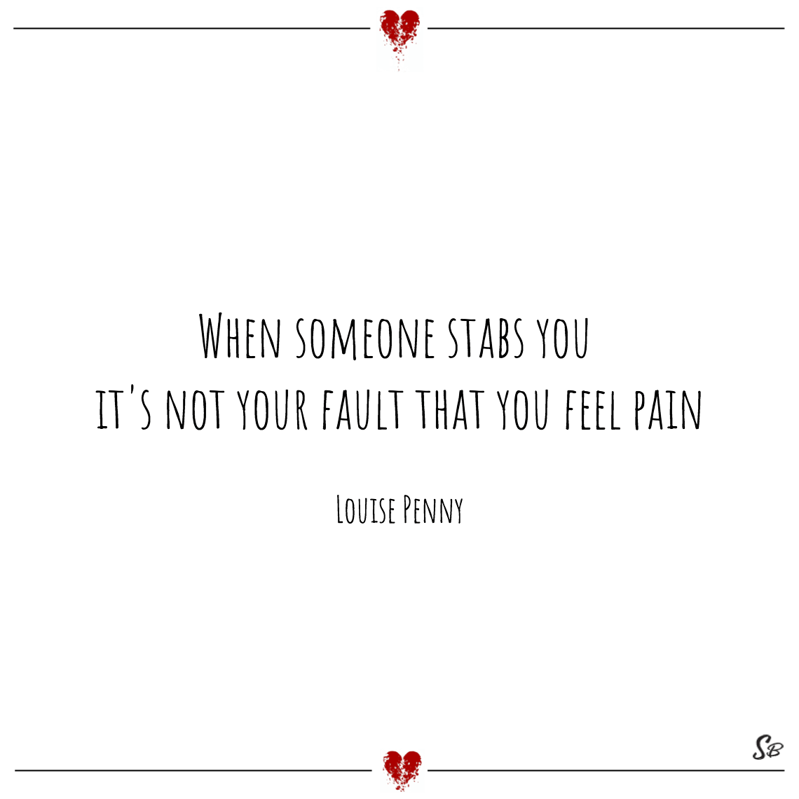 When someone stabs you it's not your fault that you feel pain louise penny