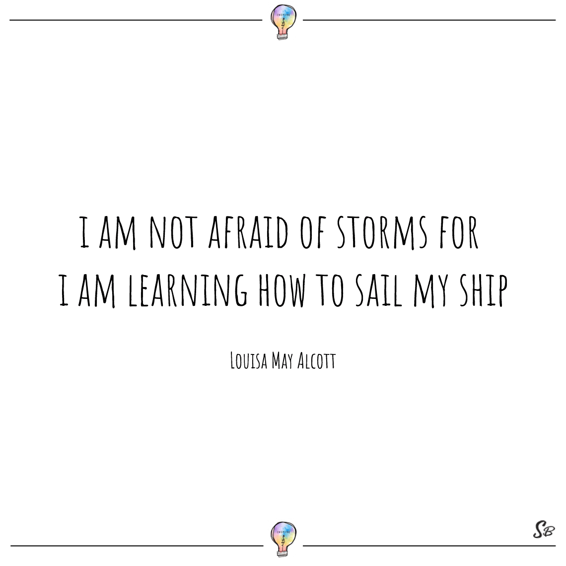 I am not afraid of storms for i am learning how to sail my ship louisa may alcott