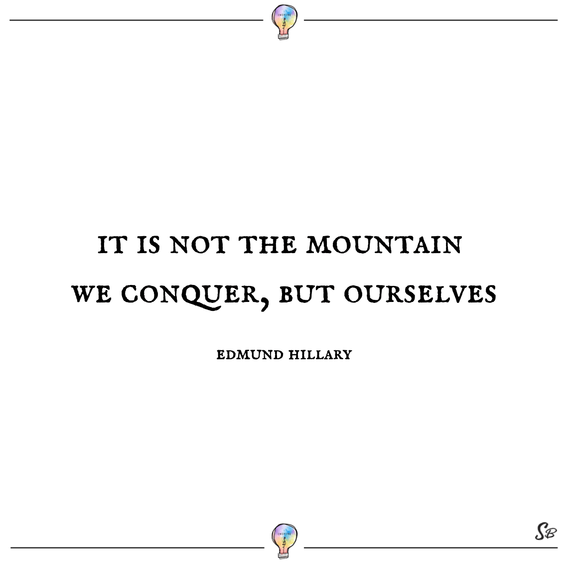 It is not the mountain we conquer, but ourselves edmund hillary