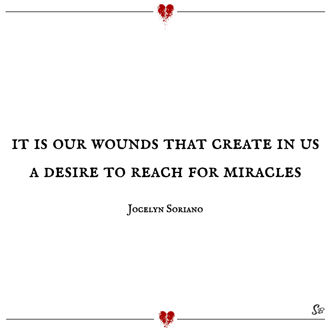 It is our wounds that create in us a desire to reach for miracles jocelyn soriano feeling hurt pain quotes