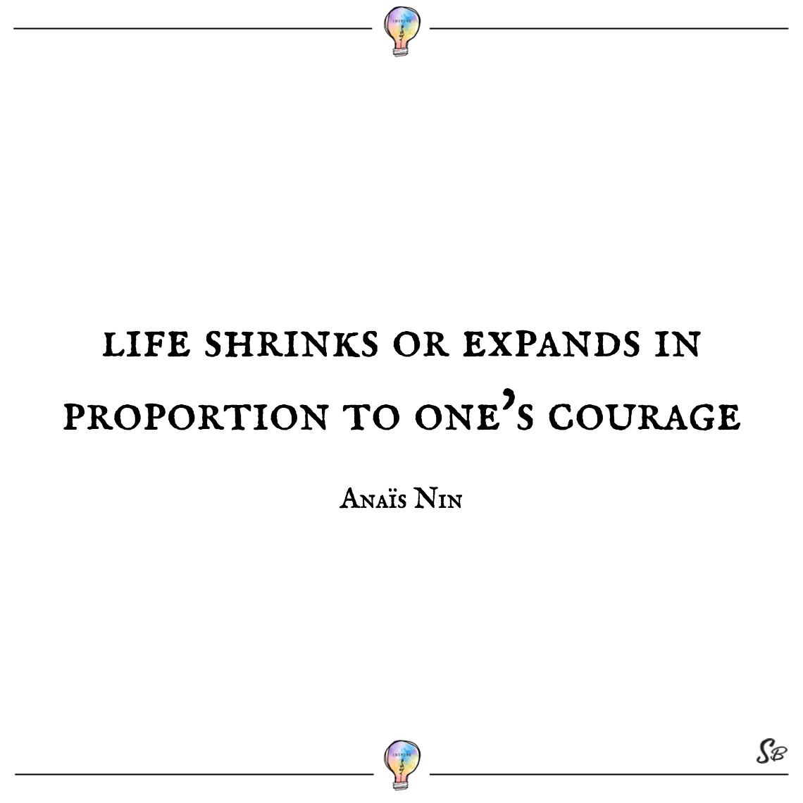 Life shrinks or expands in proportion to one's courage anaïs nin confidence inspiring quotes