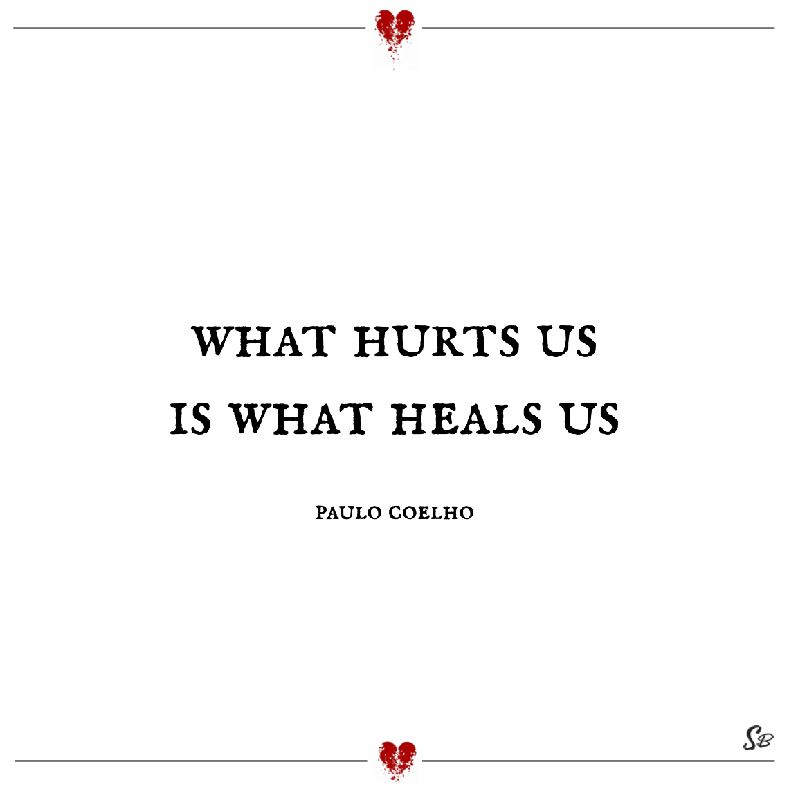 What hurts us is what heals us paulo coelho feeling hurt pain quotes