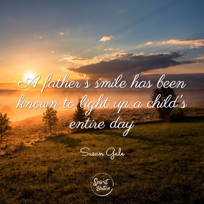 A father's smile has been known to light up a child's entire day. susan gale