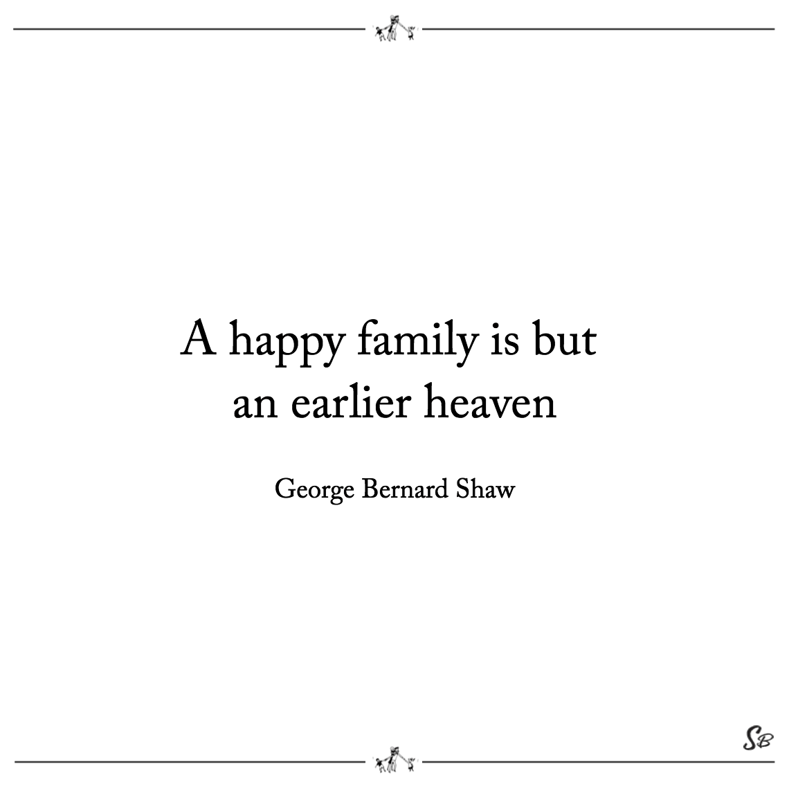 A happy family is but an earlier heaven george bernard shaw