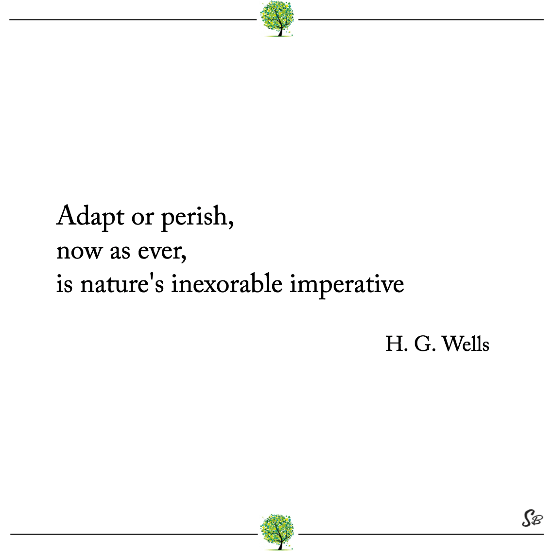 Adapt or perish, now as ever, is nature's inexorable imperative h. g. wells
