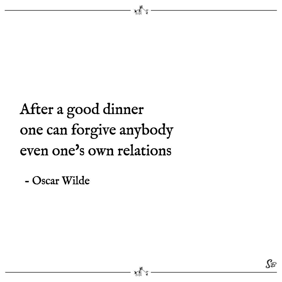 After a good dinner one can forgive anybody even one's own relations oscar wilde
