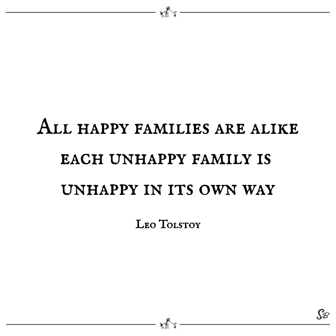 All happy families are alike each unhappy family is unhappy in its own way leo tolstoy