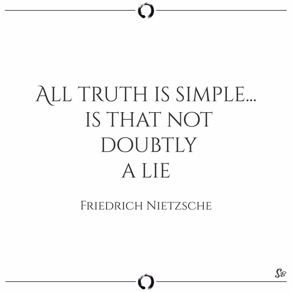 All truth is simple... is that not doubtly a lie friedrich nietzsche truth and lies quotes
