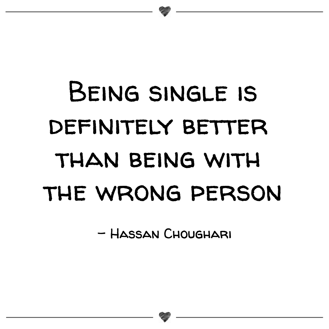 Being single is definitely better than being with the wrong person hassan choughari (1)