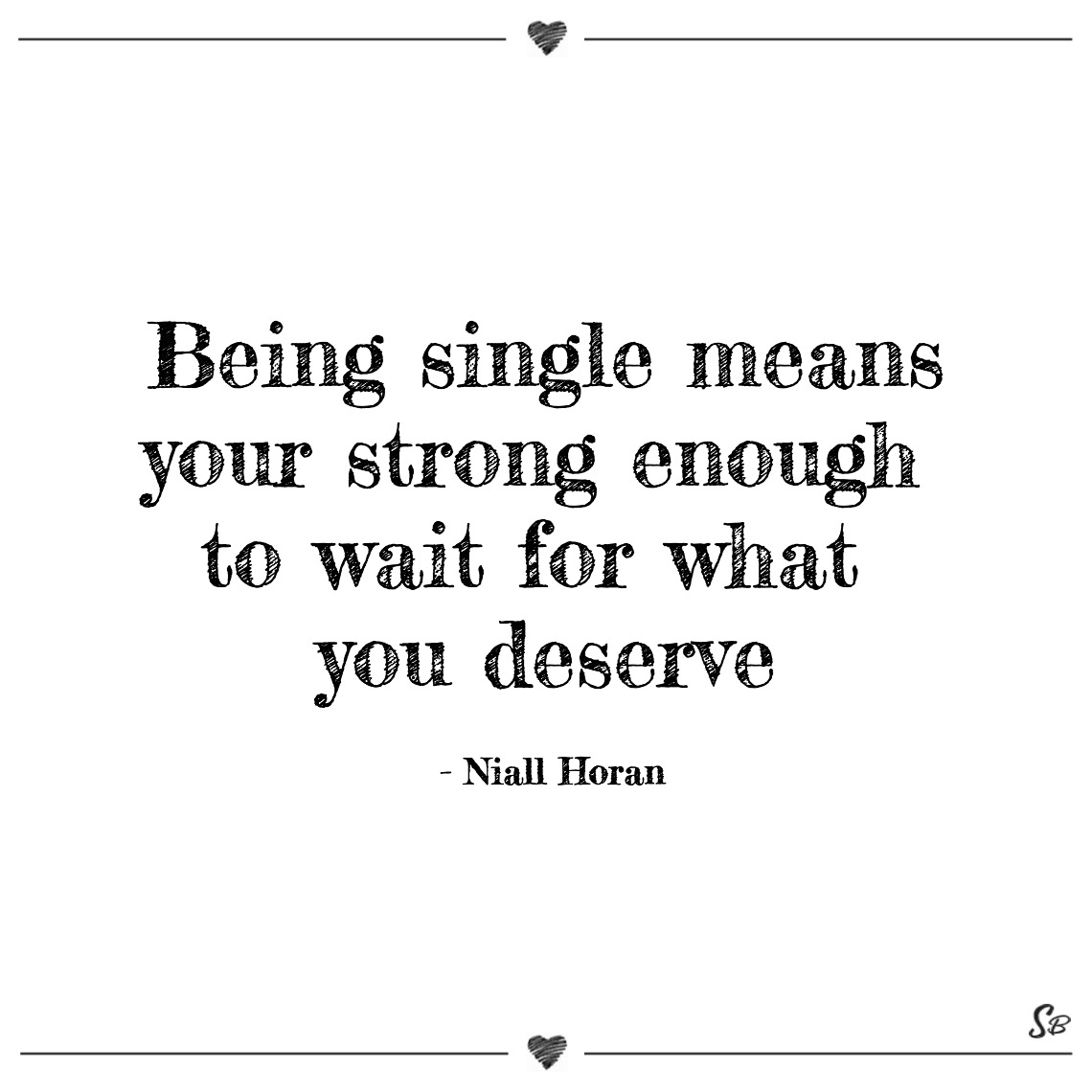 Being single means your strong enough to wait for what you deserve niall horan being single quotes