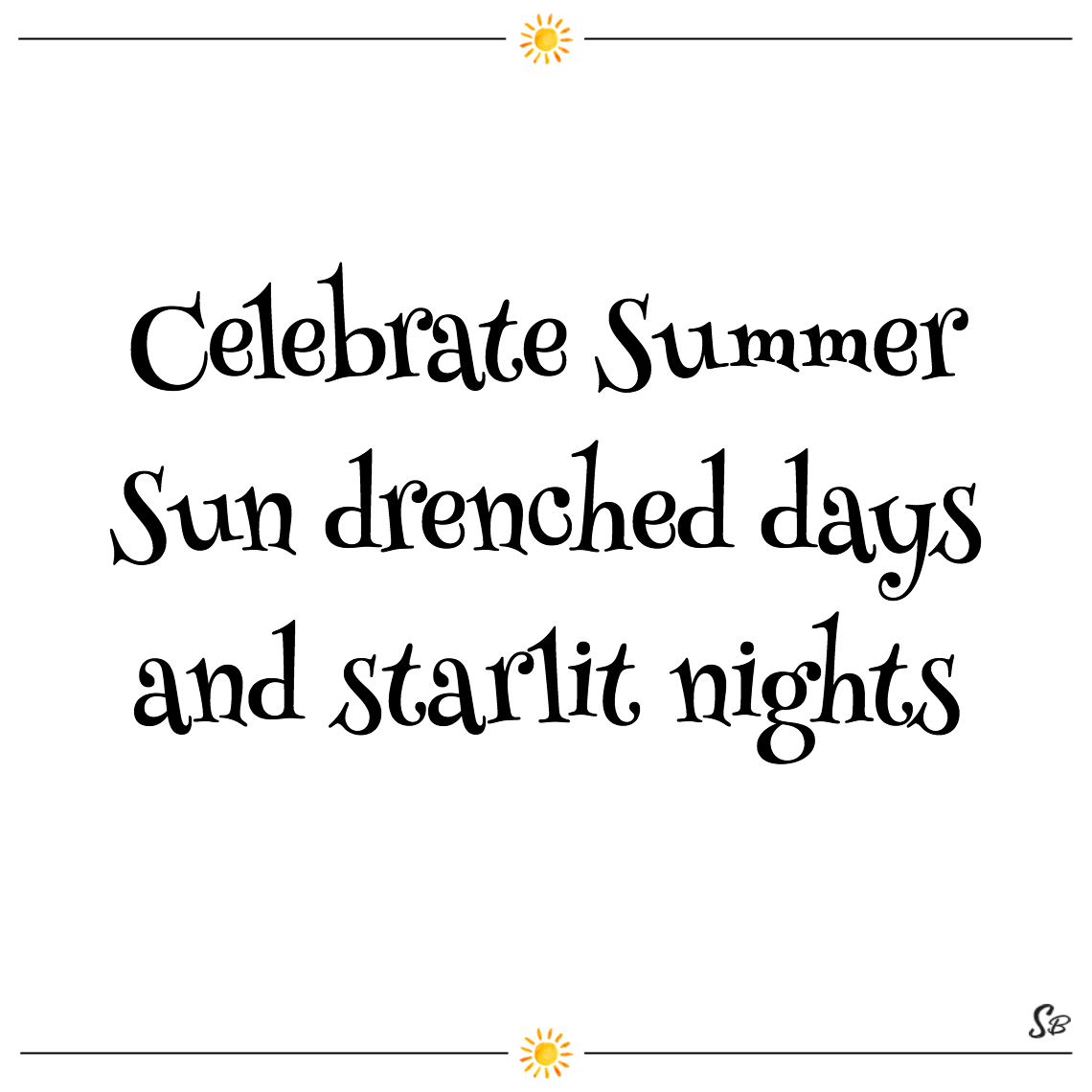 Celebrate summer sun drenched days and starlit nights